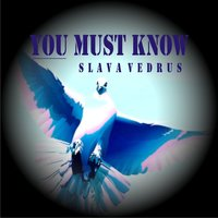 You Must Know — Slava Vedrus