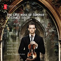 The Last Rose of Summer — Robert Thompson, Heinrich Wilhelm Ernst, Benjamin Baker, Людвиг ван Бетховен, Рихард Штраус, Фриц Крейслер