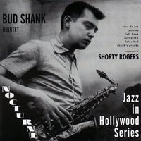 Nocturne Recordings: Jazz in Hollywood Series Vol. 2 (Compositions of Shorty Rogers) — Jimmy Rowles, Bud Shank, Roy Harte, Harry Babasin, Bud Shank Quintet