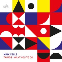 Things I Want You to Do — Maik Yells