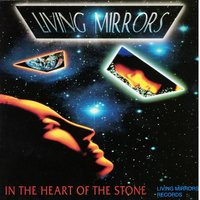In the Heart of the Stone — Living Mirrors