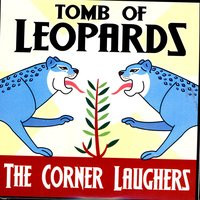 Tomb Of Leopards — The Corner Laughers