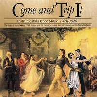 Come and Trip It: Instrumental Dance Music, 1780's-1920's — Gerard Schwarz's Dance Orchestra, Dick Hyman's Dance Orchestras, The Federal Music Society
