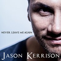 Never Leave Me Again — Jason Kerrison