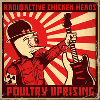 Poultry Uprising — The Radioactive Chicken Heads
