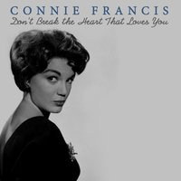 Don't Break the Heart That Loves You — Connie Francis