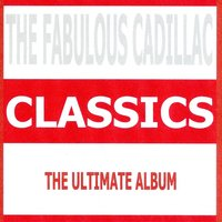 Classics - The Fabulous Cadillacs — The Fabulous Cadillacs