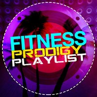 Fitness Prodigy Playlist — Fitness Chillout Lounge Workout, Exercise Music Prodigy, Body Fitness, Body Fitness|Exercise Music Prodigy|Fitness Chillout Lounge Workout