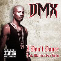 I Don't Dance (feat. Machine Gun Kelly) - Single — DMX feat. Machine Gun Kelly