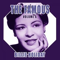 The Famous Billie Holiday, Vol. 6 — Billie Holiday
