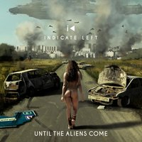 Until the Aliens Come — Indicate Left