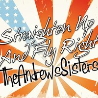 Straighten Up and Fly Right — The Andrews Sisters
