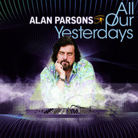 All Our Yesterdays — Alan Parsons