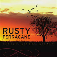 Open Eyes, Open Arms, Open Heart — Rusty Ferracane