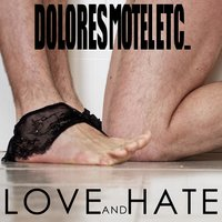 Love and Hate — Dolores Motel Etc.