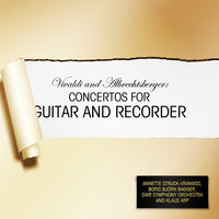 Vivaldi and Albrechtsberger: Concertos for Guitar and Recorder — Klaus Arp, Southwest German Radio Symphony Orchestra, Boris Bjorn Bagger, Annette Struck-Vrangos, Annette Struck-Vrangos, Boris Björn Bagger, Southwest German Radio Symphony Orchestra and Klaus Arp