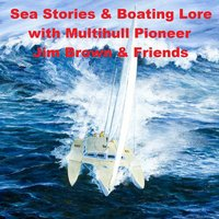 Sea Stories & Boating Lore With Multihull Pioneer Jim Brown & Friends — Jim Brown