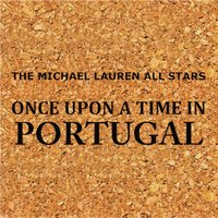 Once Upon A Time In Portugal — The Michael Lauren All Stars