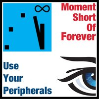 Moment Short of Forever — Use Your Peripherals