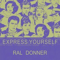 Express Yourself — Ral Donner