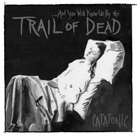 Catatonic — ...And You Will Know Us By The Trail Of Dead