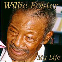 My Life — Willie Foster, Wille Foster