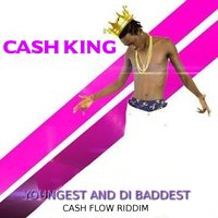 Youngest and Di Baddest — Cash King
