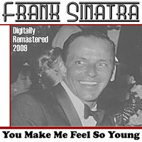 You Make Me Feel So Young — Frank Sinatra