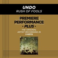 Undo (Premiere Performance Plus Track) — Rush Of Fools