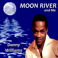 Moon River and Me — Danny Williams