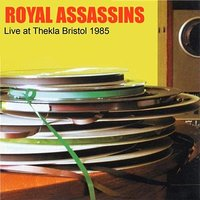 Live Thekla Bristol 1985 — Royal Assassins