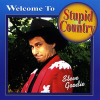 Welcome To Stupid Country — Steve Goodie