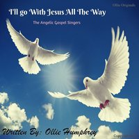 I'll Go with Jesus All the Way — Angelic Gospel Singers