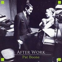 After Work — Pat Boone