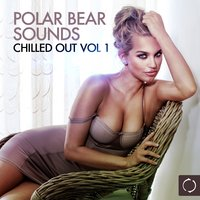 Polar Bear Sounds: Chilled Out, Vol. 1 — сборник