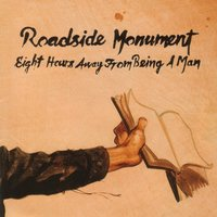 Eight Hours Away From Being A Man — Roadside Monument