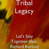 Let's Stay Together (feat. Richard Burton) — Richard Burton, Tribal Legacy