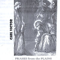 Praises from the Plains — Carl Victor