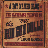 A Boy Named Blue - The Bluegrass Tribute to the Goo Goo Dolls — Pickin' On Series, Iron Horse