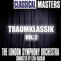 Classical Masters: Traumklassik Vol. 2 — The London Symphony Orchestra, conducted by Ezra Rachlin