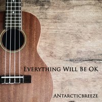 Everything Will Be OK — ANtarcticbreeze