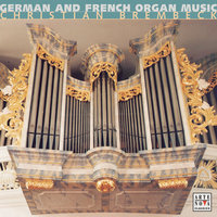 German & French Organ Music — Christian Brembeck