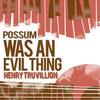 Possum Was an Evil Thing — Henry Truvillion