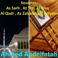 Sourates As Sarh, At Tin, Al Alaq, Al Qadr, Az Zalzalah, Al Adiyate — Ahmed Abdelfatah