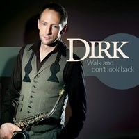 Walk And Don't Look Back — Dirk
