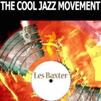 The Cool Jazz Movement — Les Baxter