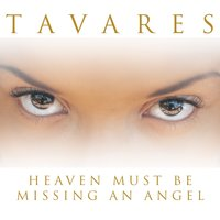Heaven Must Be Missing An Angel — Tavares