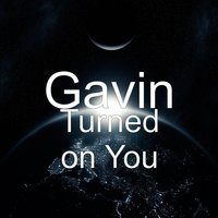 Turned on You — Gavin