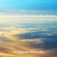 It Will Be Lovely Day — Malgosia Jamrozy