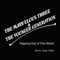 Rapping out of This World — Marvelous Three & The Younger Generation